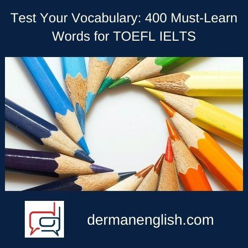 Test Your Vocabulary: 400 Must-Learn Words for TOEFL IELTS - Muharrem Erenler