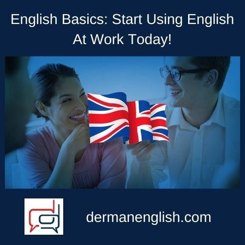 English Basics: Start Using English At Work Today!