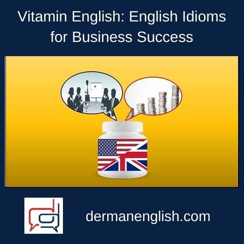 Vitamin English: English Idioms for Business Success