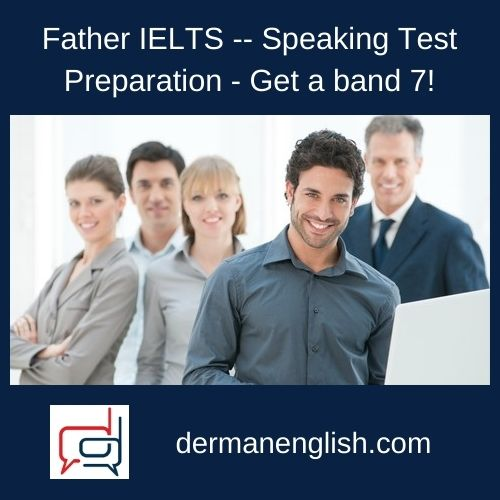 Father IELTS -- Speaking Test Preparation - Get a band 7!