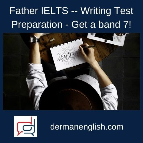 Father IELTS -- Writing Test Preparation - Get a band 7!