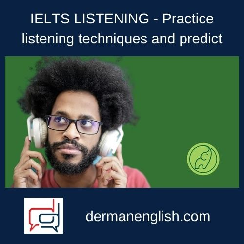IELTS LISTENING - Practice listening techniques and predict
