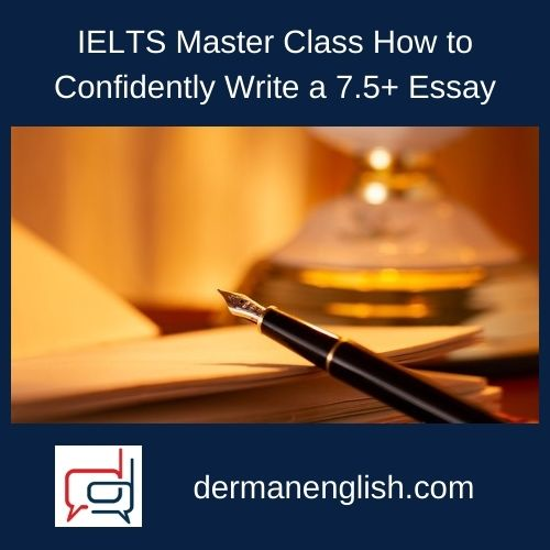 IELTS Master Class How to Confidently Write a 7.5+ Essay