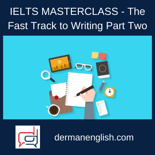 IELTS MASTERCLASS - The Fast Track to Writing Part Two - IELTS NAS CEE