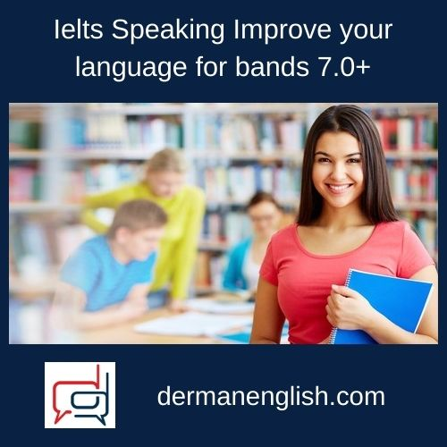 Ielts Speaking Improve your language for bands 7.0+