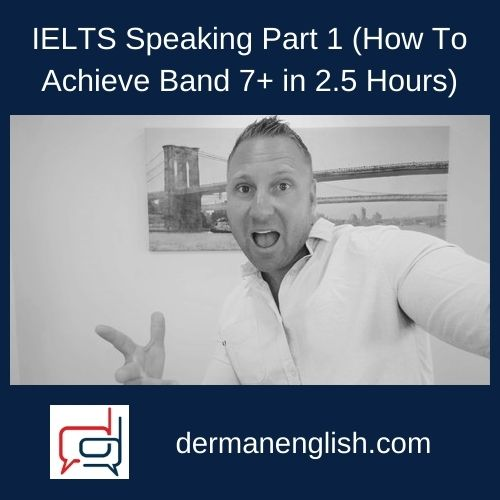 IELTS Speaking Part 1 (How To Achieve Band 7+ in 2.5 Hours)