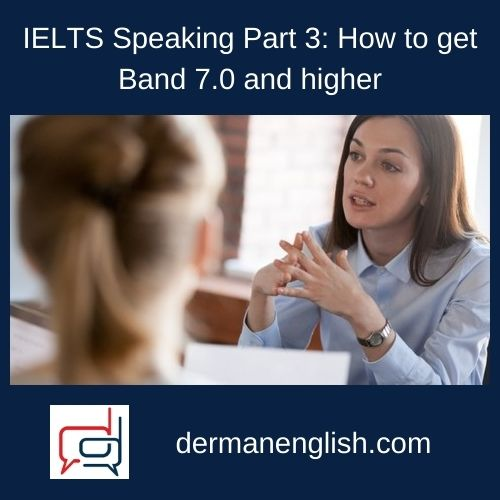 IELTS Speaking Part 3: How to get Band 7.0 and higher