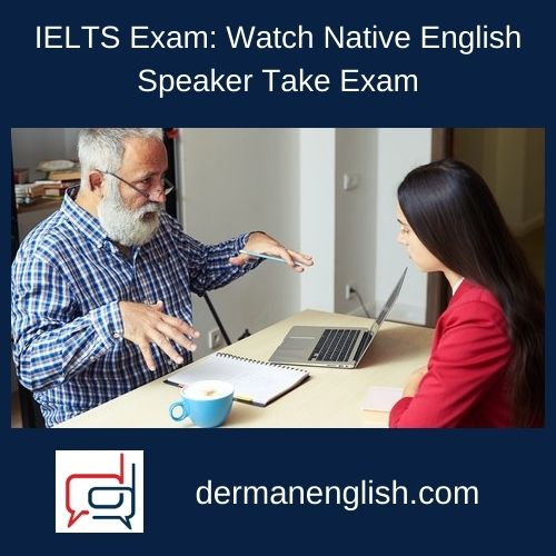 IELTS Exam: Watch Native English Speaker Take Exam