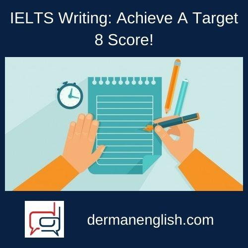 IELTS Writing: Achieve A Target 8 Score!