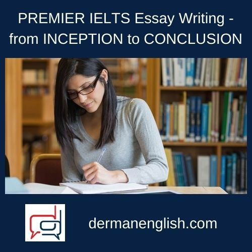 PREMIER IELTS Essay Writing - from INCEPTION to CONCLUSION