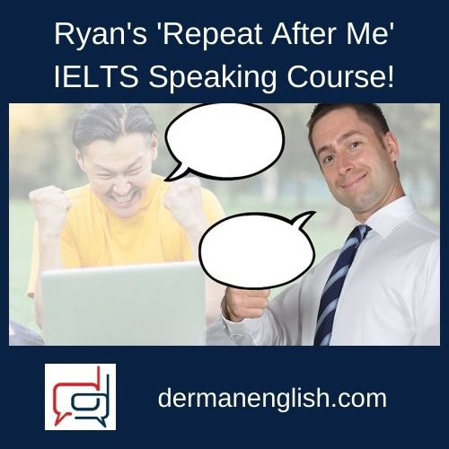 Ryan's 'Repeat After Me' IELTS Speaking Course! - Ryan Higgins