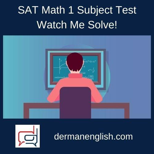 SAT Math 1 Subject Test – Watch Me Solve! - Nicole M.