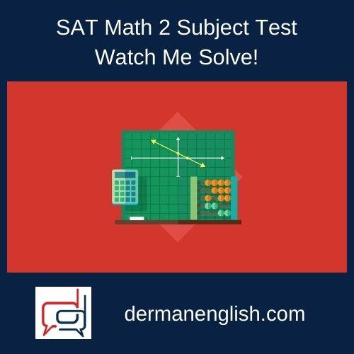 SAT Math 2 Subject Test – Watch Me Solve! - Nicole M.