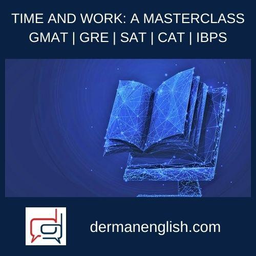 TIME AND WORK: A MASTERCLASS GMAT | GRE | SAT | CAT | IBPS - Kamarthi Karthik