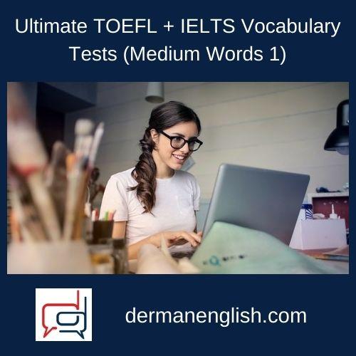 Ultimate TOEFL + IELTS Vocabulary Tests (Medium Words 1)