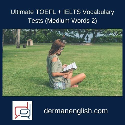 Ultimate TOEFL + IELTS Vocabulary Tests (Medium Words 2)